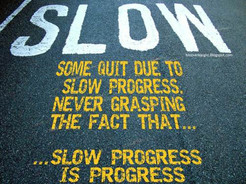 Slow progress is progress