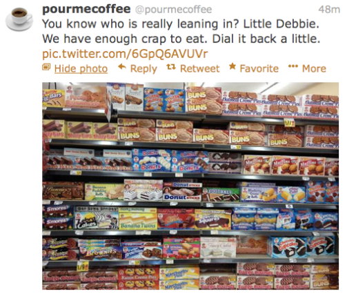 You know who is really leaning in? Little Debbie. We have enough crap to eat. Dial it back a little.